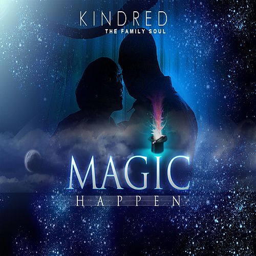 Magic Happen by Kindred The Family Soul