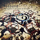 The Northern Religion Of Things by Nosound