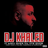 It Ain't Over Til It's Over by DJ Khaled