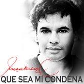 Que Sea Mi Condena by Juan Gabriel