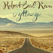I Gotta Go by Robert Earl Keen