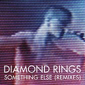 Something Else (Remixes) by Diamond Rings