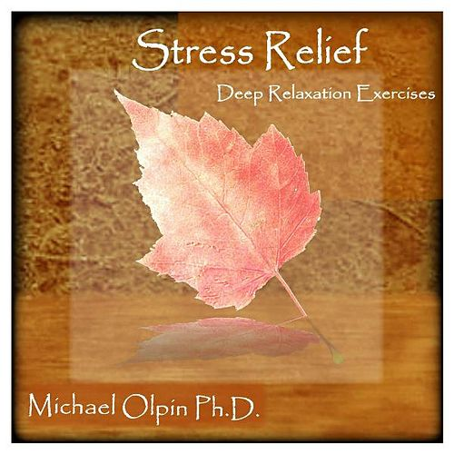 Stress Relief: Deep Relaxation Exercises by Dr. Michael Olpin