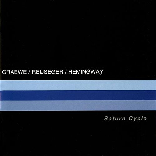 Graewe, Georg / Reijseger, Ernst / Hemingway, Gerry: Saturn Cycle by Ernst Reijseger