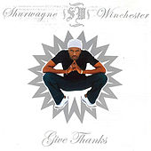 Give Thanks by Shurwayne Winchester