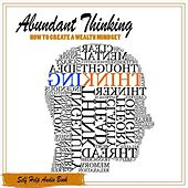 Abundant Thinking: How to Create a Wealth Mindset by Self Help