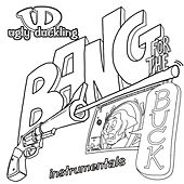 Bang For Your Buck Instrumentals by Ugly Duckling