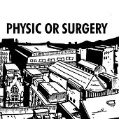 Physic Or Surgery by Various Artists
