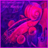 The Classical Genius Of Pete Hawkes by Pete Hawkes