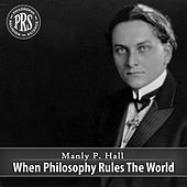 When Philosophy Rules The World by Manly P. Hall