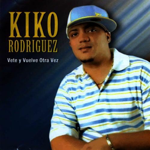 Vete y Vuelve Otra Vez by Kiko Rodriguez