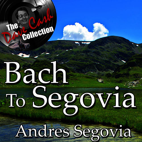 Bach To Segovia - [The Dave Cash Collection] by Andres Segovia