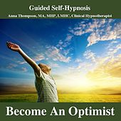 Become An Optimist Hypnosis, Positive Thinking, Optimistic Happy Personality by Anna Thompson