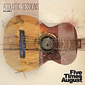 Acoustic Sessions : Volume Two by Five Times August