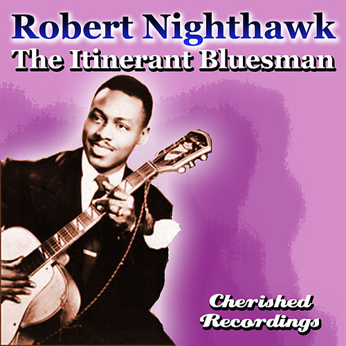 The Itinerant Bluesman by Robert Nighthawk