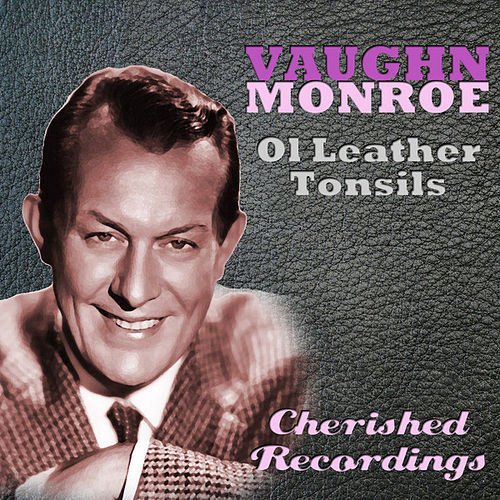 Ol Leather Tonsils by Vaughn Monroe