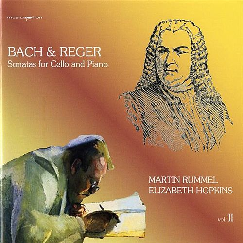 Bach & Reger: Sonatas for Cello and Piano, Vol. II von Martin Rummel