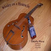 Whiskey On a Heartache - Single by Timothy House