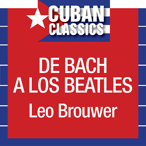 De Bach A Los Beatles by Leo Brouwer
