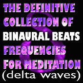 The Definitive Collection Of Binaural Beats Frequencies For Meditation (Delta Waves) by Binaural Beats Project