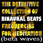 The Definitive Collection Of Binaural Beats Frequencies For Meditation (Beta Waves) by Binaural Beats Project