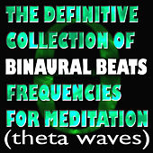 The Definitive Collection Of Binaural Beats Frequencies For Meditation (Theta Waves) by Binaural Beats Project