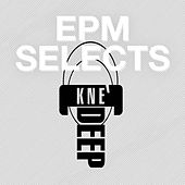 Epm Selects: Kne' Deep by Various Artists
