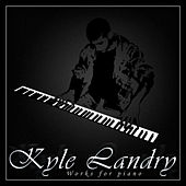 Works For Piano by Kyle Landry