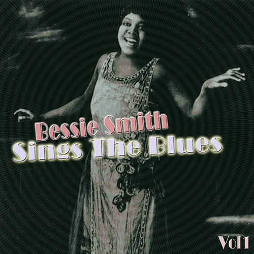 Bessie Smith Sings The Blues Vol 1 by Bessie Smith