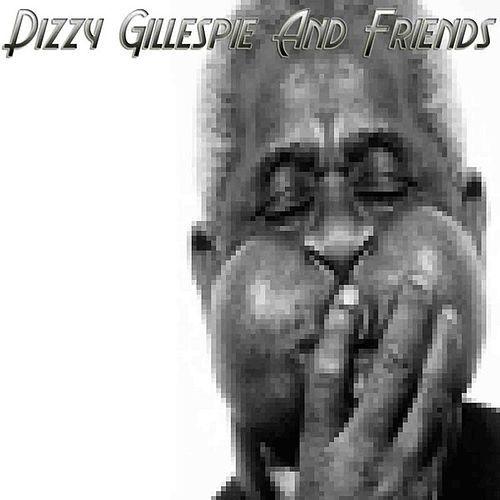 Dizzy Gillespie And Friends by Dizzy Gillespie