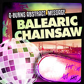 Balearic Chainsaw by Q-Burns Abstract Message