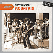 Setlist: The Very Best of Mountain LIVE by Mountain