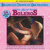 Brazilian Tropical Orchestra Plays Boleros by Brazilian Tropical Orchestra