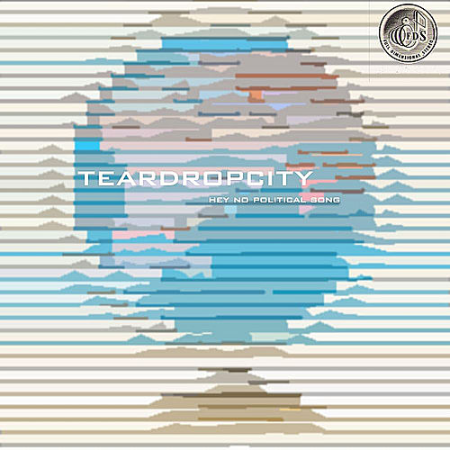 Hey No Political Song by Teardropcity