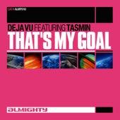 That's My Goal (Feat. Tasmin) (Dance Mixes) by Déjà Vu
