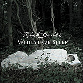Whilst We Sleep - Single by Robert Double