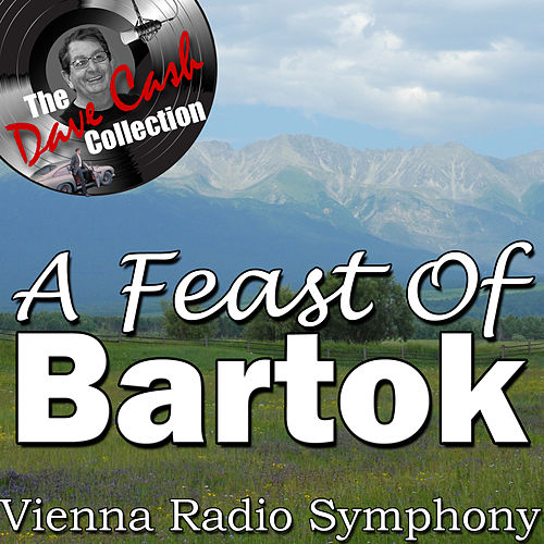 A Feast Of Bartok - [The Dave Cash Collection] by Vienna Radio Symphony Orchestra