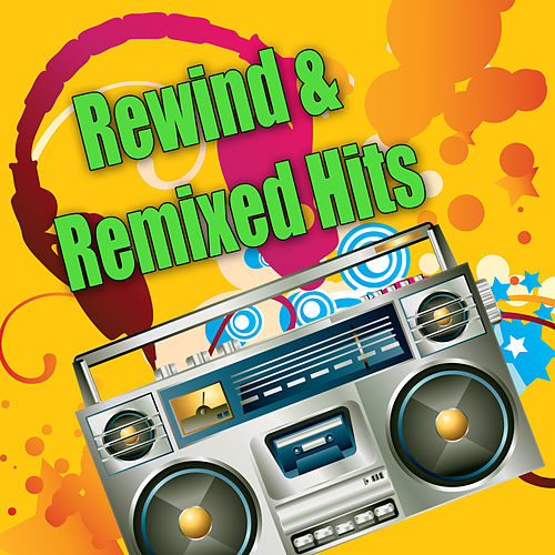 Rewind & Remixed Hits by Various Artists