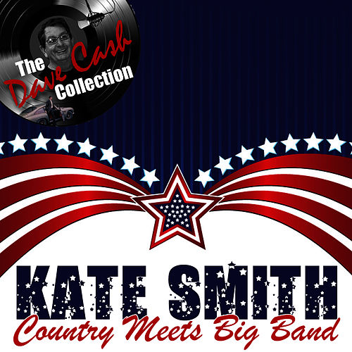 Country Meets Big Band - [The Dave Cash Collection] by Kate Smith