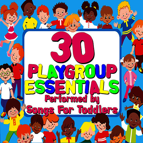 30 Playgroup Essentials by Songs For Toddlers