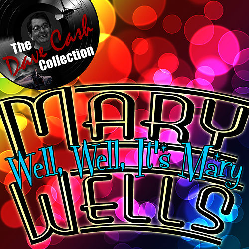 Well, Well, It's Mary - [The Dave Cash Collection] by Mary Wells