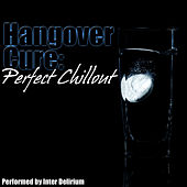Hangover Cure: Perfect Chillout by Inter Delirium