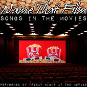 Name That Film: Songs In The Movies by Friday Night At The Movies