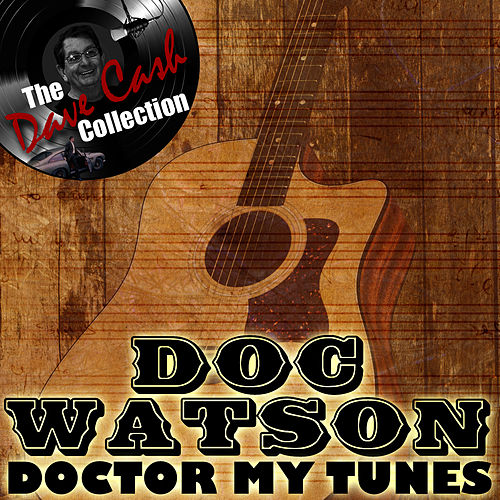 Doctor My Tunes - [The Dave Cash Collection] by Doc Watson