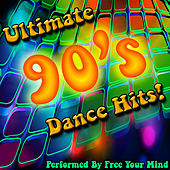 Ultimate 90's Dance Hits! by Free Your Mind