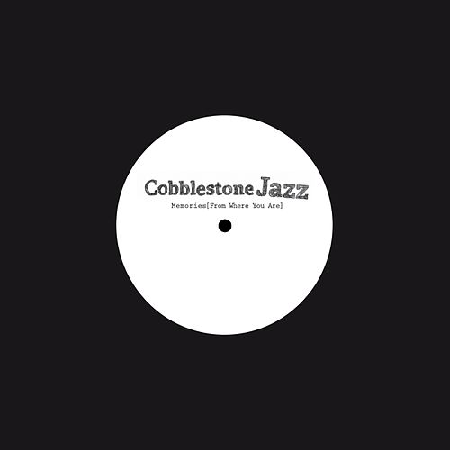 Memories (From Where You Are) by Cobblestone Jazz