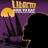 Ride To Dat (feat. Guilty Simpson) - Single by Libretto