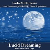 Lucid Dreaming Hypnosis, Tibetan Dream Yoga With Theta Binaural Waves by Anna Thompson