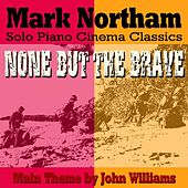 None But The Brave - Main Theme Arranged for Solo Piano (feat. Mark Northam) - Single von John Williams (Guitar)
