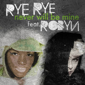 Never Will Be Mine by Rye Rye
